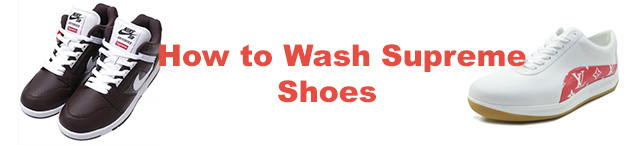 How to Wash Supreme Shoes